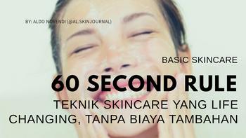 60 Second Rule: Teknik Skincare yang Life Changing, Tanpa Biaya Tambahan