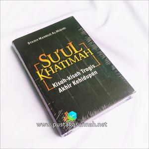 Buku SU'UL KHATIMAH : Kisah-kisah Tragis Akhir Kehidupan