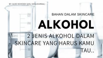 ALKOHOL : 2 Jenis Alkohol dalam Skincare yang Harus Kamu Tau